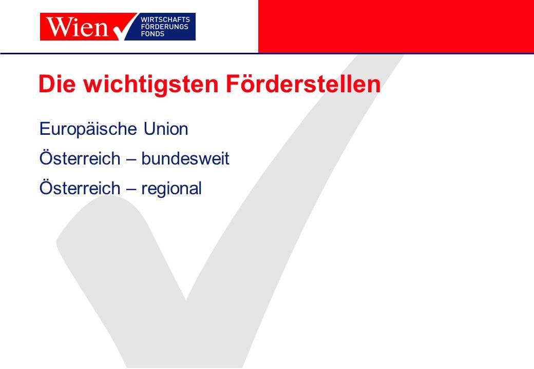 Österreich – national AWS (Austria Wirtschaftsservice GmbH) ERP Fonds (European Recovery Programme) FFG (Forschungsfinanzierungsgesellschaft) OeKB (Österreichische Kontrollbank AG) KPC (Kommunalkredit Public Consulting) ÖHT (Österreichische Hotel- und Tourismusbank GmbH) FWF (Fonds zur Förderung der wissenschaftlichen Forschung) AMS (Arbeitsmarktservice Österreich)