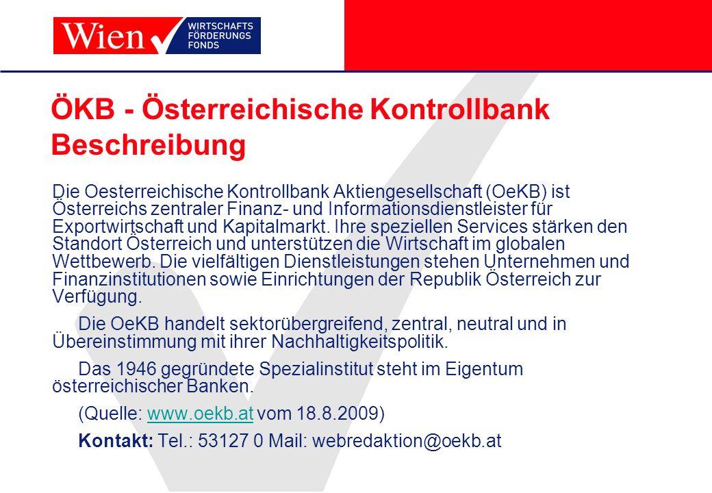 ÖKB - Österreichische Kontrollbank Beschreibung Die Oesterreichische Kontrollbank Aktiengesellschaft (OeKB) ist Österreichs zentraler Finanz- und Info