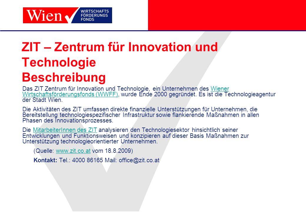 ZIT – Zentrum für Innovation und Technologie Beschreibung Das ZIT Zentrum für Innovation und Technologie, ein Unternehmen des Wiener Wirtschaftsförder