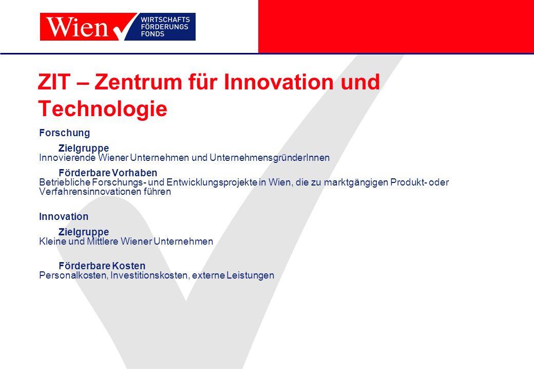 ZIT – Zentrum für Innovation und Technologie Forschung Zielgruppe Innovierende Wiener Unternehmen und UnternehmensgründerInnen Förderbare Vorhaben Bet