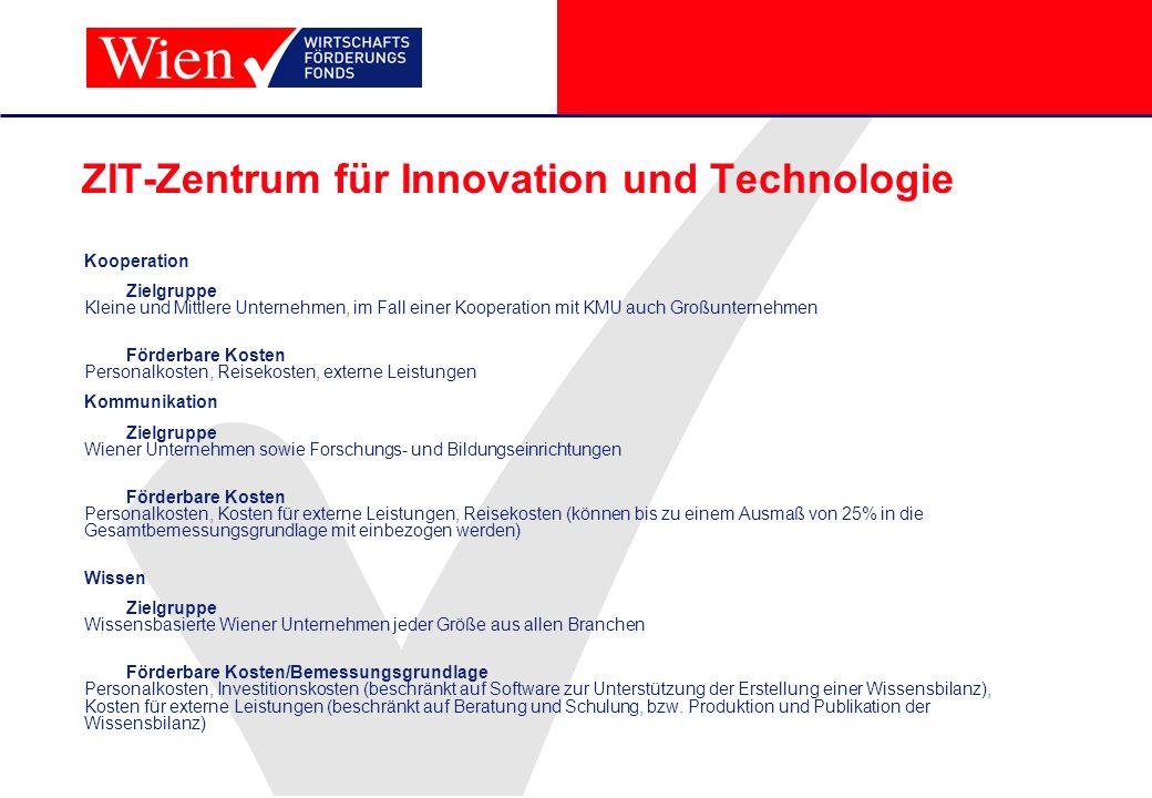 ZIT-Zentrum für Innovation und Technologie Kooperation Zielgruppe Kleine und Mittlere Unternehmen, im Fall einer Kooperation mit KMU auch Großunterneh