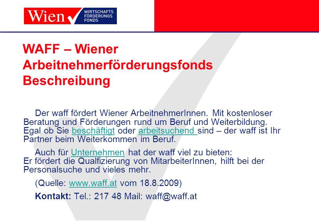 WAFF – Wiener Arbeitnehmerförderungsfonds Beschreibung Der waff fördert Wiener ArbeitnehmerInnen. Mit kostenloser Beratung und Förderungen rund um Ber
