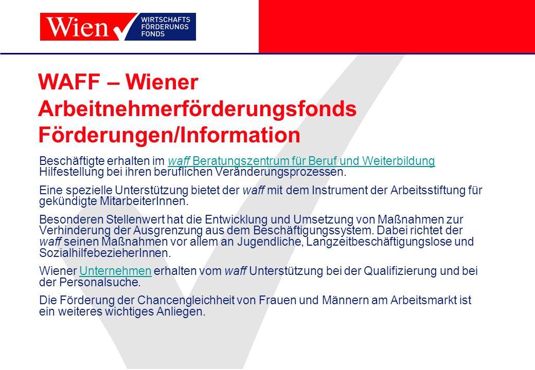 WAFF – Wiener Arbeitnehmerförderungsfonds Förderungen/Information Beschäftigte erhalten im waff Beratungszentrum für Beruf und Weiterbildung Hilfestel