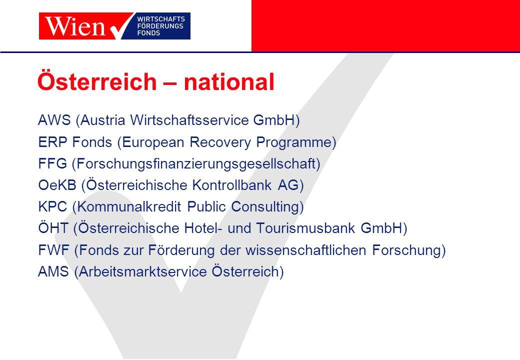 Österreich – national AWS (Austria Wirtschaftsservice GmbH) ERP Fonds (European Recovery Programme) FFG (Forschungsfinanzierungsgesellschaft) OeKB (Ös