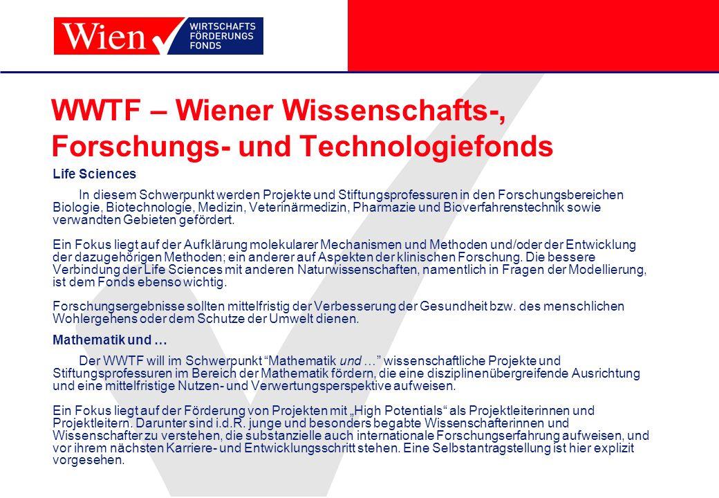 WWTF – Wiener Wissenschafts-, Forschungs- und Technologiefonds Life Sciences In diesem Schwerpunkt werden Projekte und Stiftungsprofessuren in den For