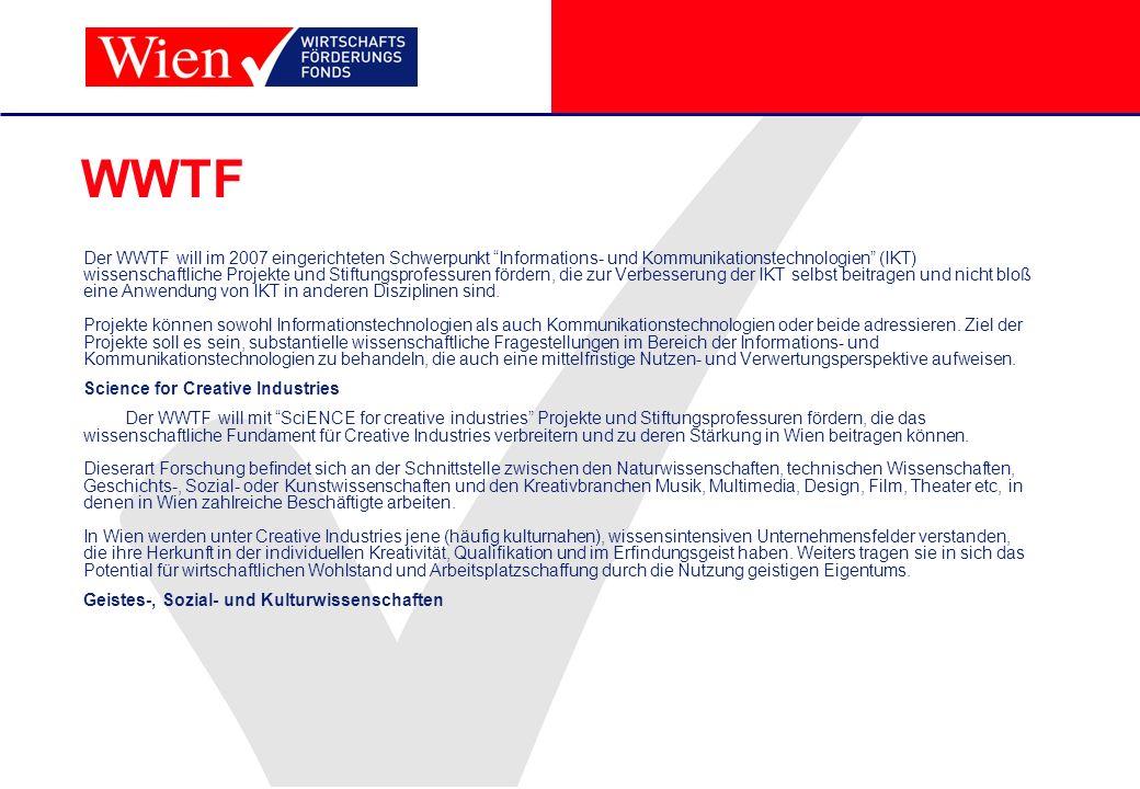 WWTF Der WWTF will im 2007 eingerichteten Schwerpunkt Informations- und Kommunikationstechnologien (IKT) wissenschaftliche Projekte und Stiftungsprofe