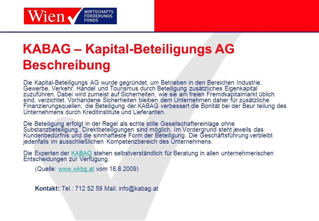 KABAG – Kapital-Beteiligungs AG Beschreibung Die Kapital-Beteiligungs AG wurde gegründet, um Betrieben in den Bereichen Industrie, Gewerbe, Verkehr, H