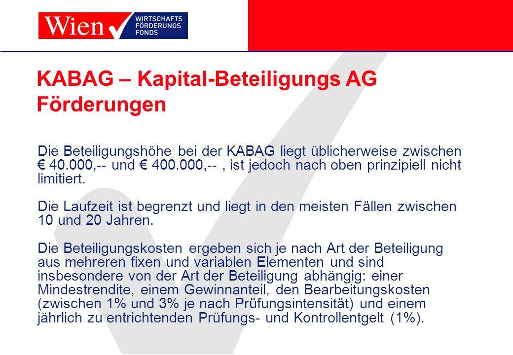 KABAG – Kapital-Beteiligungs AG Förderungen Die Beteiligungshöhe bei der KABAG liegt üblicherweise zwischen 40.000,-- und 400.000,--, ist jedoch nach