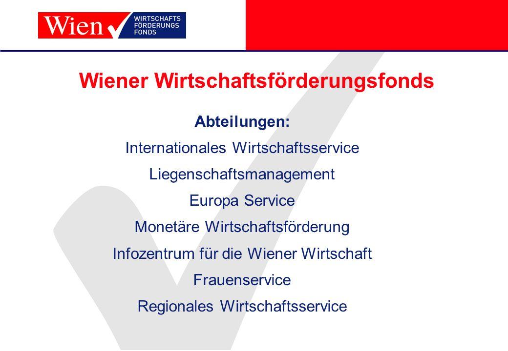 Wiener Wirtschaftsförderungsfonds Abteilungen: Internationales Wirtschaftsservice Liegenschaftsmanagement Europa Service Monetäre Wirtschaftsförderung