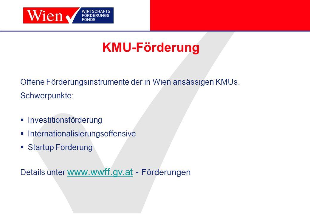 KMU-Förderung Offene Förderungsinstrumente der in Wien ansässigen KMUs. Schwerpunkte: Investitionsförderung Internationalisierungsoffensive Startup Fö