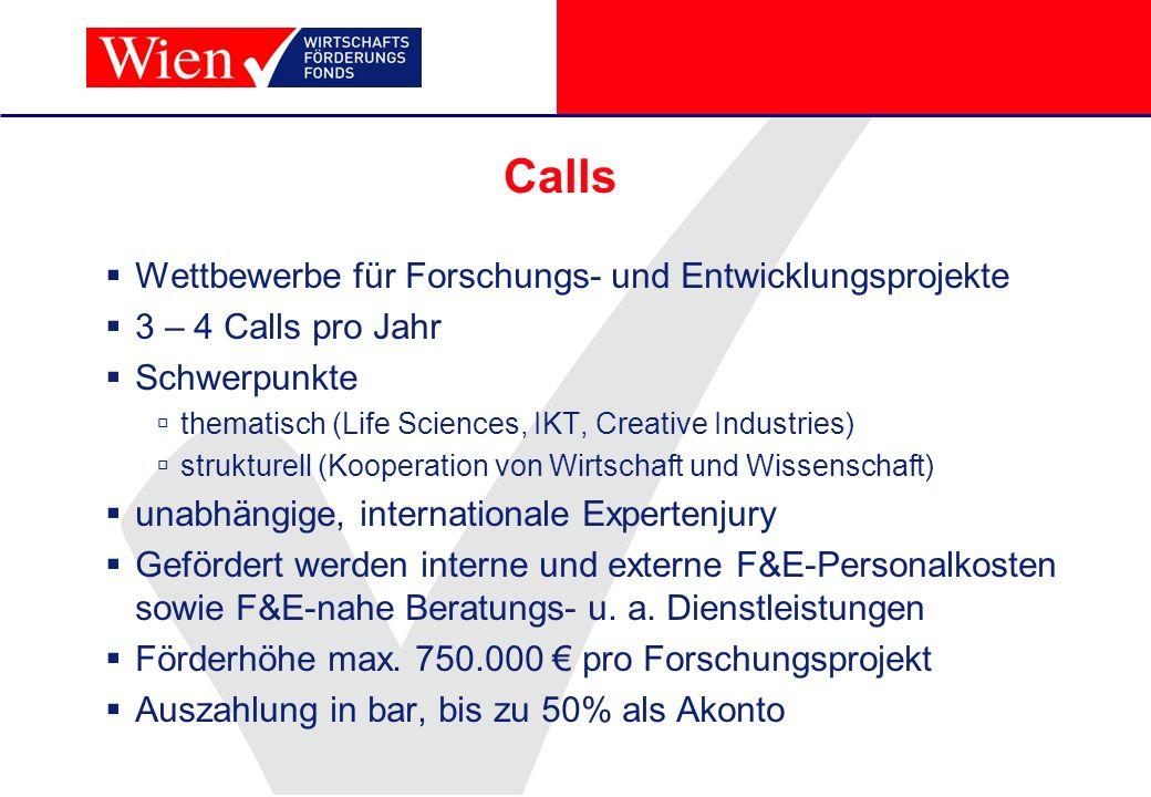 Calls Wettbewerbe für Forschungs- und Entwicklungsprojekte 3 – 4 Calls pro Jahr Schwerpunkte thematisch (Life Sciences, IKT, Creative Industries) stru