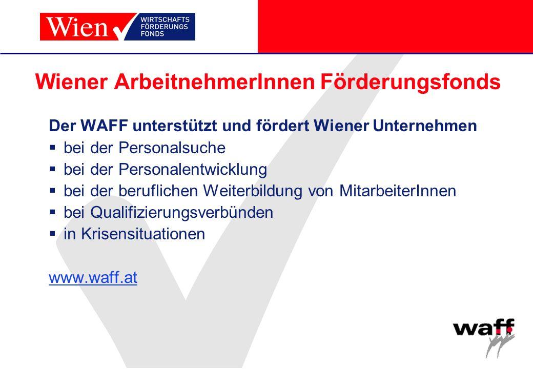 Wiener ArbeitnehmerInnen Förderungsfonds Der WAFF unterstützt und fördert Wiener Unternehmen bei der Personalsuche bei der Personalentwicklung bei der