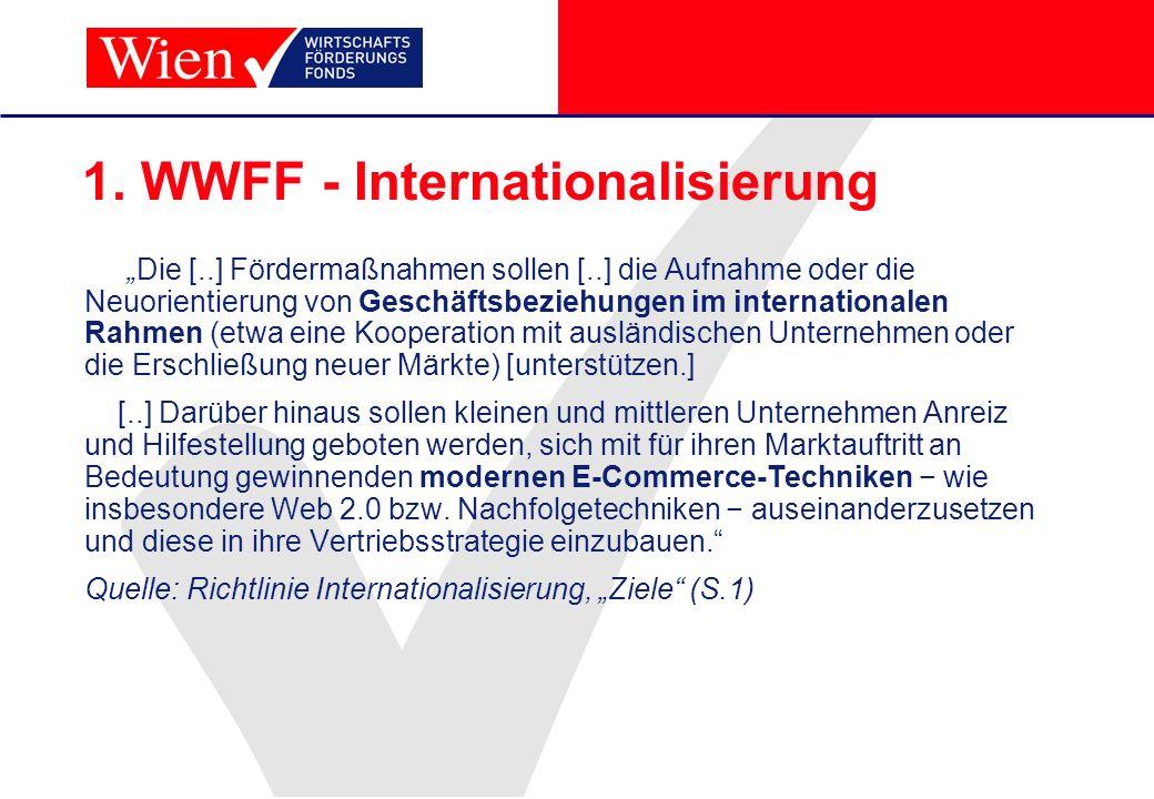 1. WWFF - Internationalisierung Die [..] Fördermaßnahmen sollen [..] die Aufnahme oder die Neuorientierung von Geschäftsbeziehungen im internationalen
