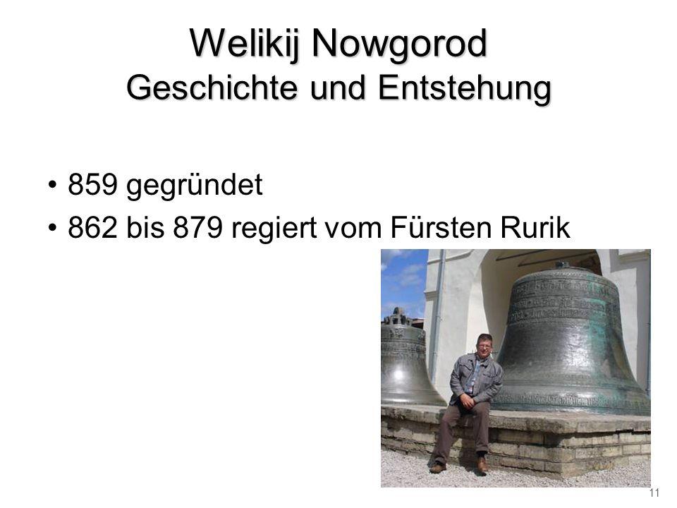 Welikij Nowgorod Geschichte und Entstehung 859 gegründet 862 bis 879 regiert vom Fürsten Rurik 11