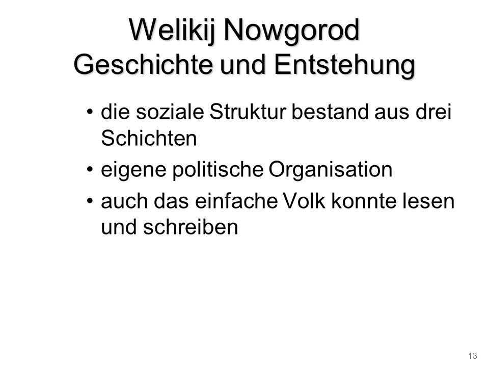 Welikij Nowgorod Geschichte und Entstehung die soziale Struktur bestand aus drei Schichten eigene politische Organisation auch das einfache Volk konnt