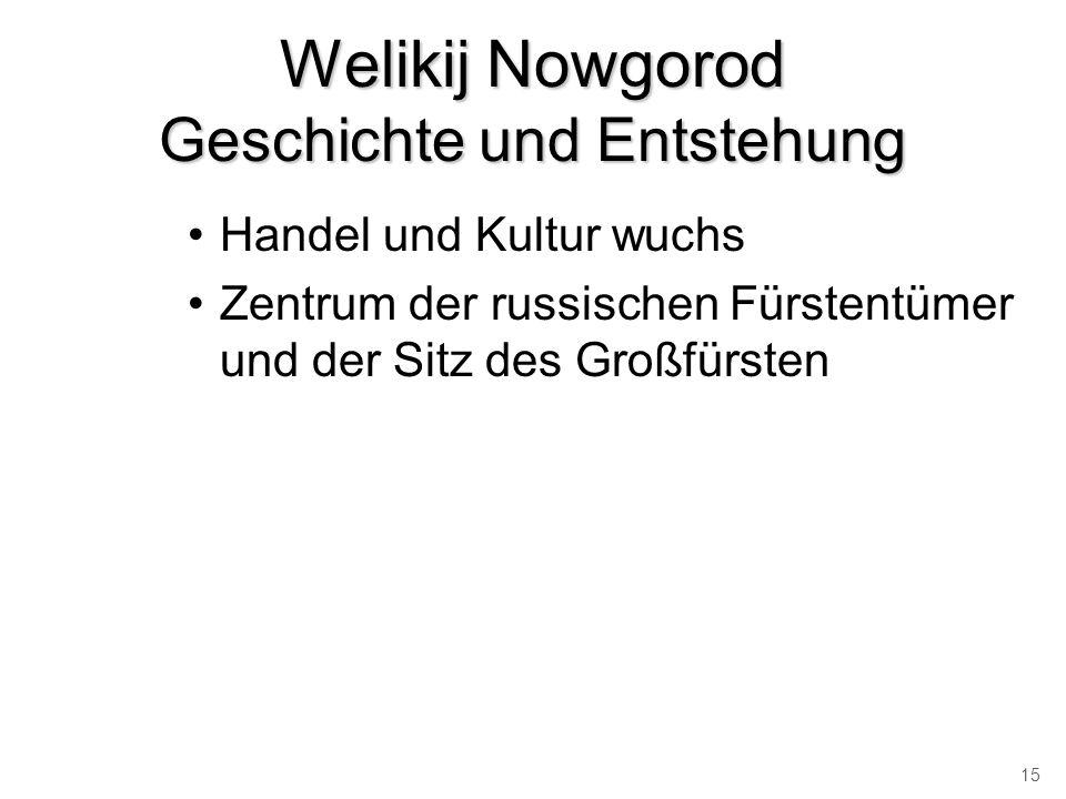 Welikij Nowgorod Geschichte und Entstehung Handel und Kultur wuchs Zentrum der russischen Fürstentümer und der Sitz des Großfürsten 15