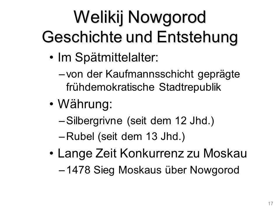 Welikij Nowgorod Geschichte und Entstehung Im Spätmittelalter: –von der Kaufmannsschicht geprägte frühdemokratische Stadtrepublik Währung: –Silbergriv