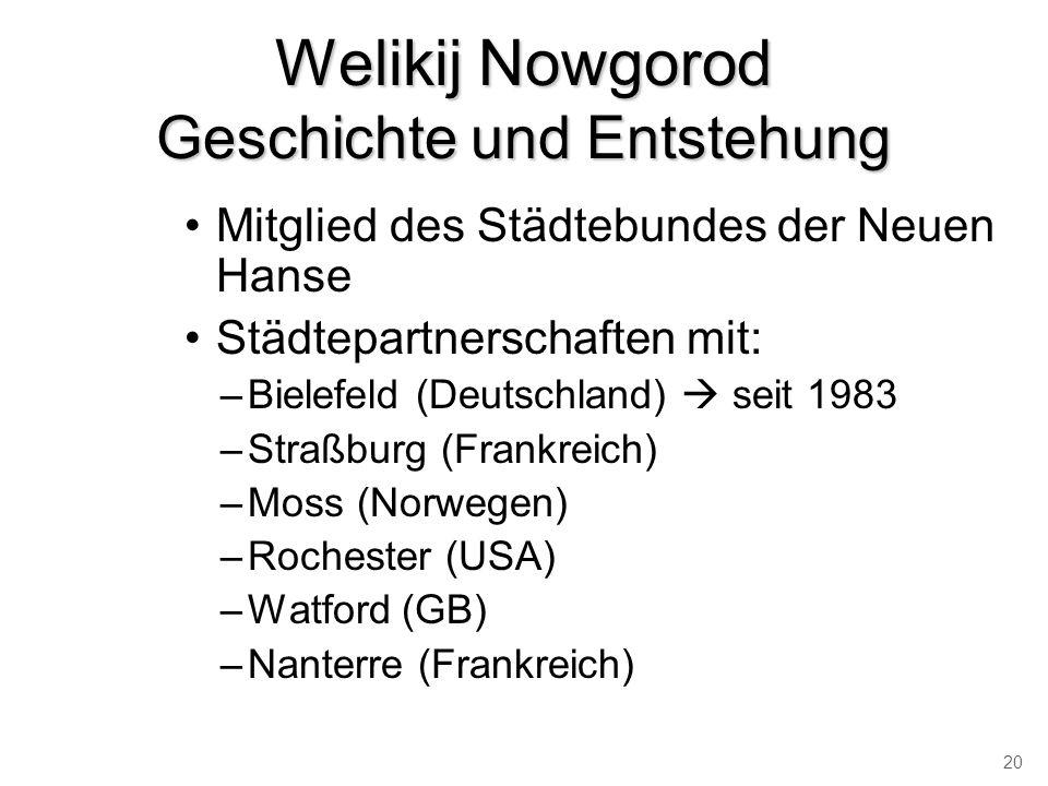 Welikij Nowgorod Geschichte und Entstehung Mitglied des Städtebundes der Neuen Hanse Städtepartnerschaften mit: –Bielefeld (Deutschland) seit 1983 –St