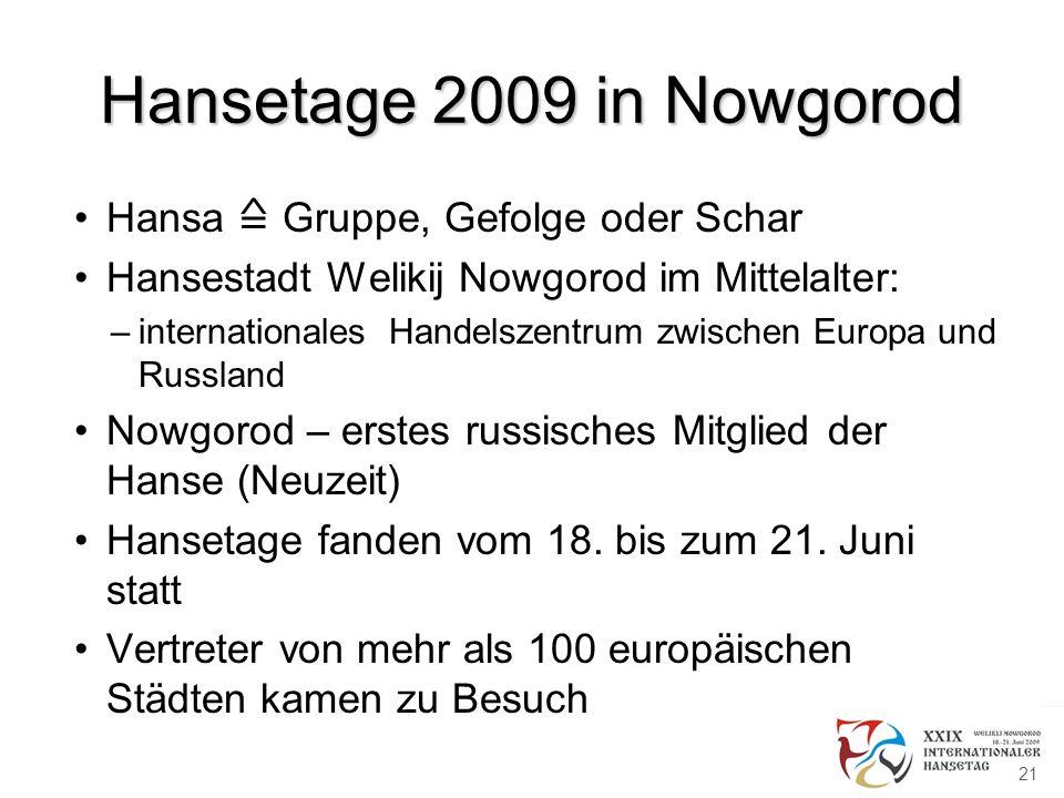 Hansetage 2009 in Nowgorod Hansa Gruppe, Gefolge oder Schar Hansestadt Welikij Nowgorod im Mittelalter: –internationales Handelszentrum zwischen Europ