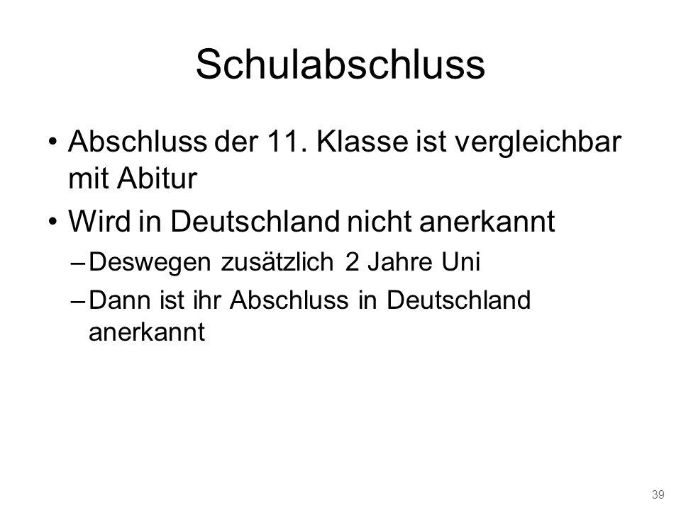 Schulabschluss Abschluss der 11. Klasse ist vergleichbar mit Abitur Wird in Deutschland nicht anerkannt –Deswegen zusätzlich 2 Jahre Uni –Dann ist ihr
