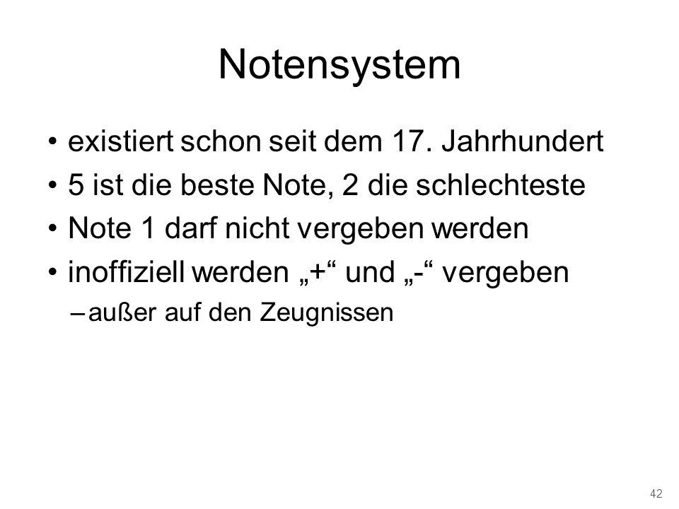 Notensystem existiert schon seit dem 17. Jahrhundert 5 ist die beste Note, 2 die schlechteste Note 1 darf nicht vergeben werden inoffiziell werden + u