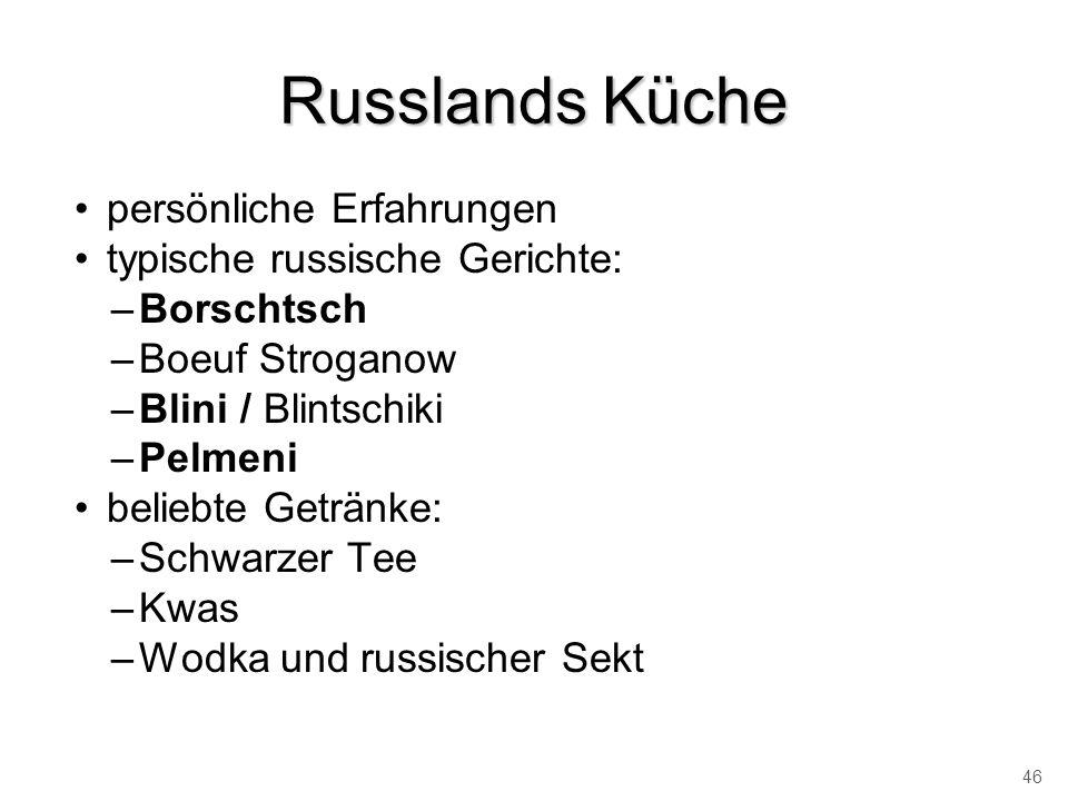 Russlands Küche persönliche Erfahrungen typische russische Gerichte: –Borschtsch –Boeuf Stroganow –Blini / Blintschiki –Pelmeni beliebte Getränke: –Sc