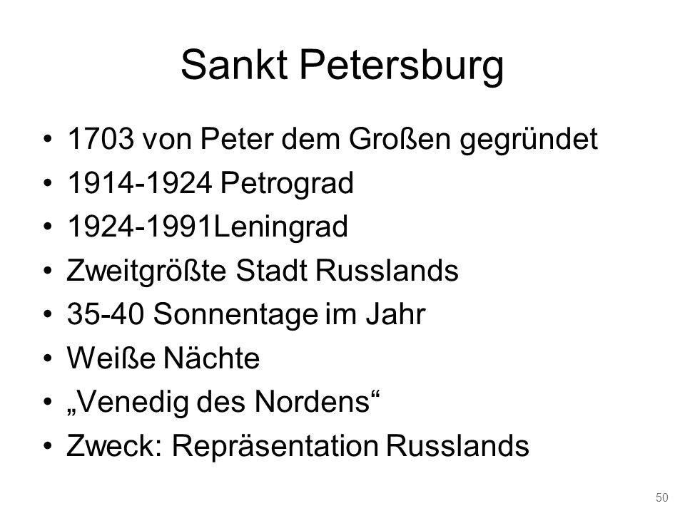 Sankt Petersburg 1703 von Peter dem Großen gegründet 1914-1924 Petrograd 1924-1991Leningrad Zweitgrößte Stadt Russlands 35-40 Sonnentage im Jahr Weiße