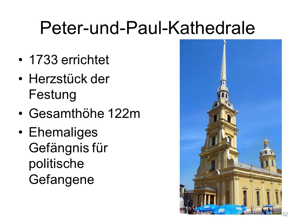 Peter-und-Paul-Kathedrale 1733 errichtet Herzstück der Festung Gesamthöhe 122m Ehemaliges Gefängnis für politische Gefangene 52