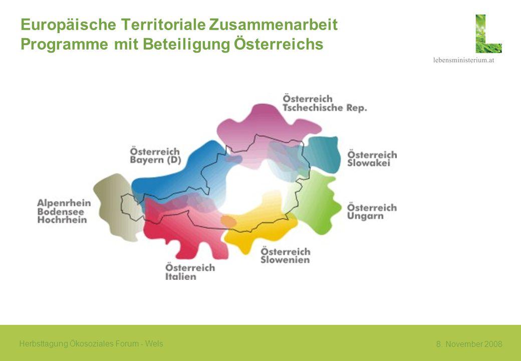 8. November 2008 Herbsttagung Ökosoziales Forum - Wels Europäische Territoriale Zusammenarbeit Programme mit Beteiligung Österreichs