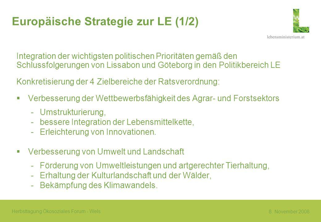 8. November 2008 Herbsttagung Ökosoziales Forum - Wels Europäische Strategie zur LE (1/2) Integration der wichtigsten politischen Prioritäten gemäß de