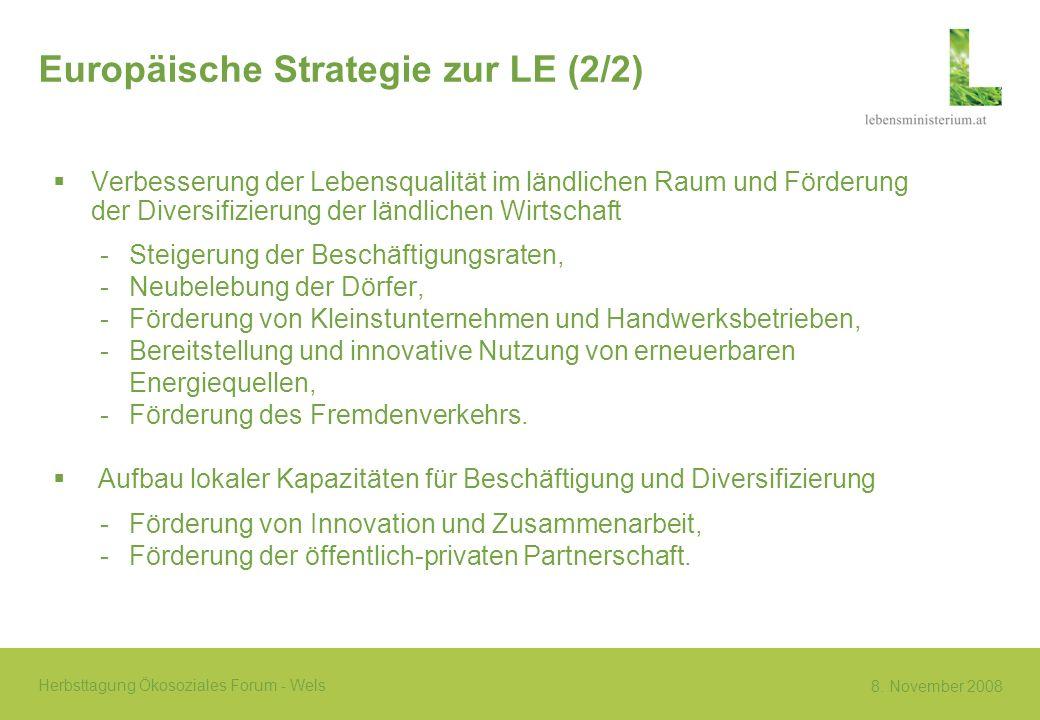 8. November 2008 Herbsttagung Ökosoziales Forum - Wels Europäische Strategie zur LE (2/2) Verbesserung der Lebensqualität im ländlichen Raum und Förde