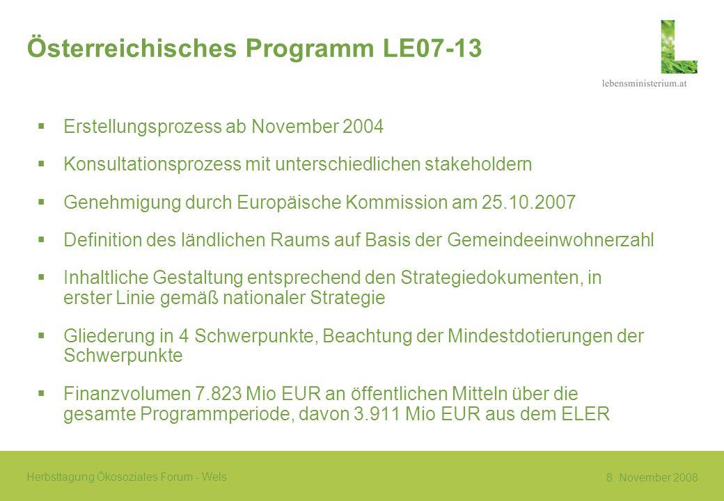 8. November 2008 Herbsttagung Ökosoziales Forum - Wels Österreichisches Programm LE07-13 Erstellungsprozess ab November 2004 Konsultationsprozess mit