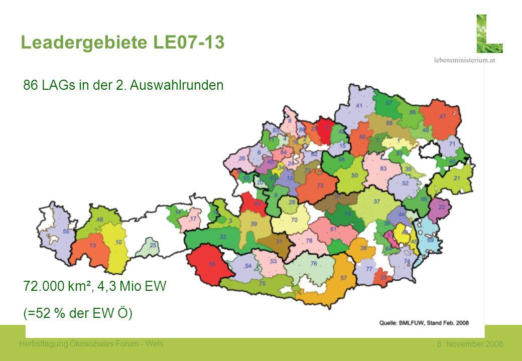 8. November 2008 Herbsttagung Ökosoziales Forum - Wels Leadergebiete LE07-13 86 LAGs in der 2. Auswahlrunden 72.000 km², 4,3 Mio EW (=52 % der EW Ö)