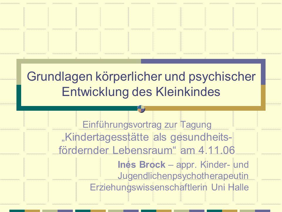 Grundlagen körperlicher und psychischer Entwicklung des Kleinkindes Einführungsvortrag zur Tagung Kindertagesstätte als gesundheits- fördernder Lebens