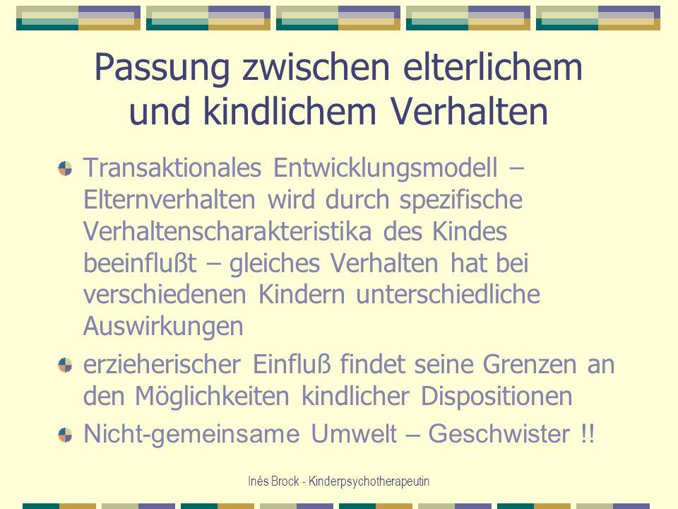 Inés Brock - Kinderpsychotherapeutin Passung zwischen elterlichem und kindlichem Verhalten Transaktionales Entwicklungsmodell – Elternverhalten wird d