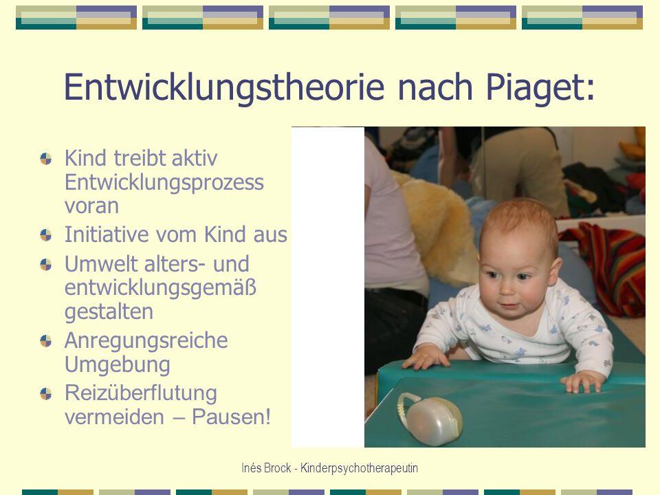 Inés Brock - Kinderpsychotherapeutin Entwicklungstheorie nach Piaget: Kind treibt aktiv Entwicklungsprozess voran Initiative vom Kind aus Umwelt alter