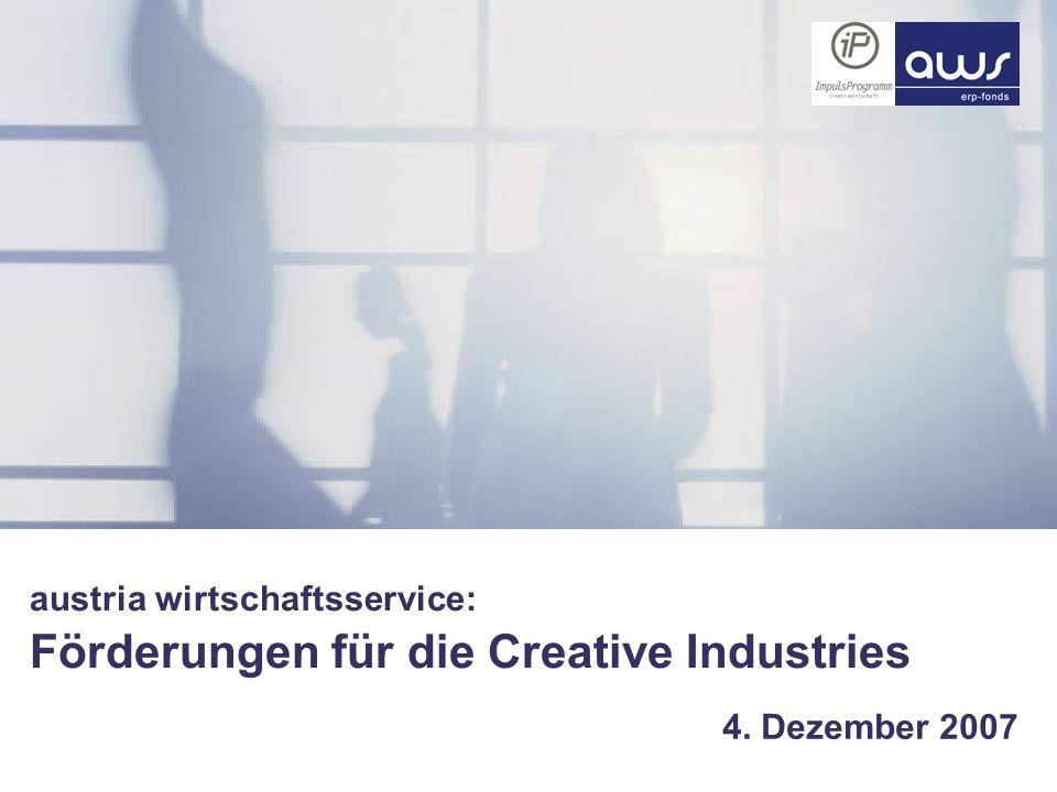 austria wirtschaftsservice: Förderungen für die Creative Industries 4. Dezember 2007
