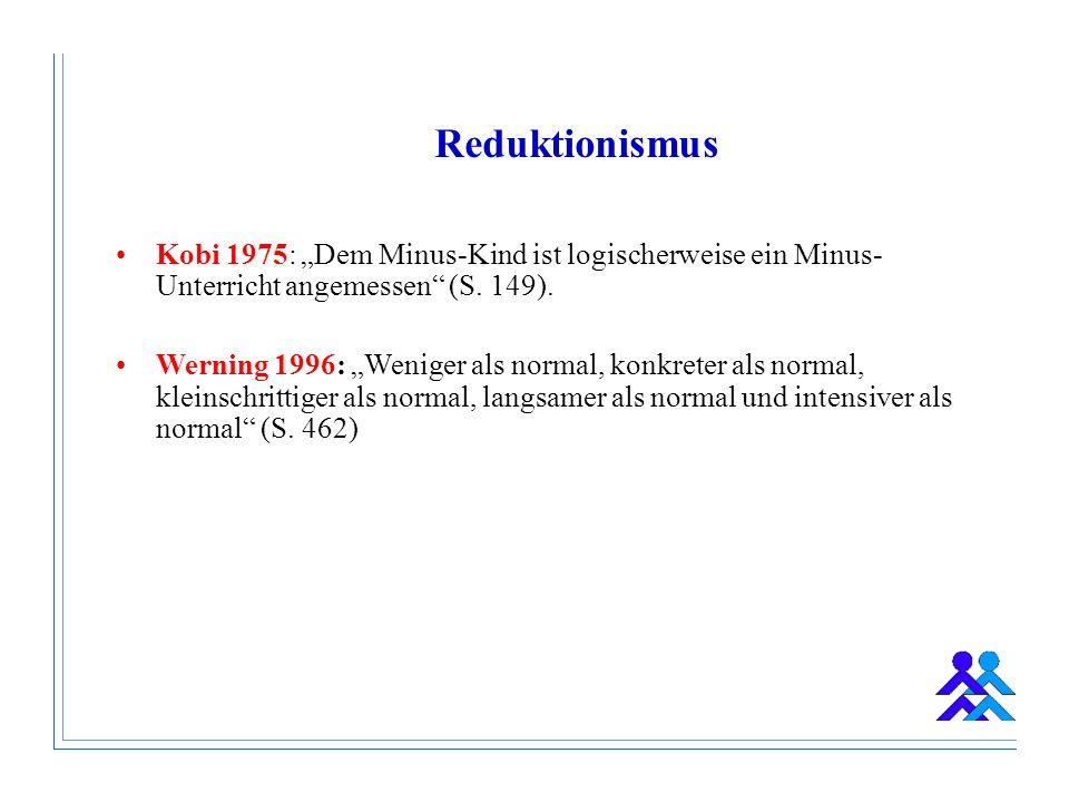 Reduktionismus Kobi 1975: Dem Minus-Kind ist logischerweise ein Minus- Unterricht angemessen (S.