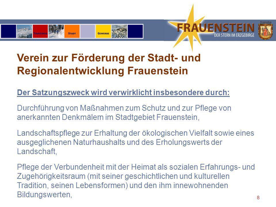 9 Verein zur Förderung der Stadt- und Regionalentwicklung Frauenstein Mitglieder des Vereinsvorstandes: Vorsitzender:Reiner Hentschel Stellv.