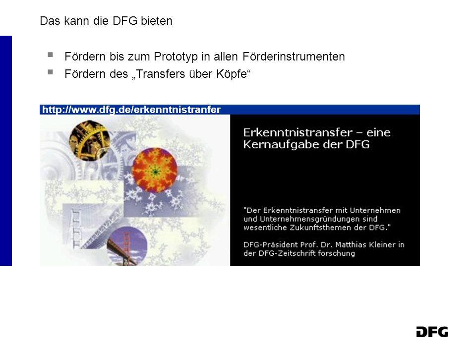 Das kann die DFG bieten Fördern bis zum Prototyp in allen Förderinstrumenten Fördern des Transfers über Köpfe http://www.dfg.de/erkenntnistranfer