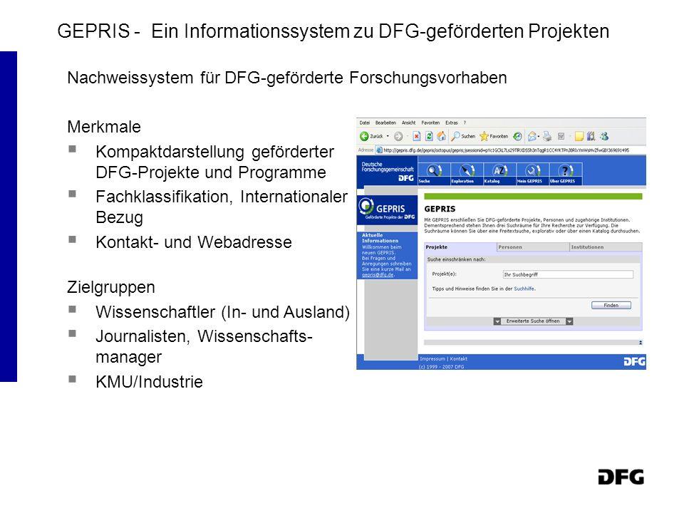 Nachweissystem für DFG-geförderte Forschungsvorhaben Merkmale Kompaktdarstellung geförderter DFG-Projekte und Programme Fachklassifikation, Internationaler Bezug Kontakt- und Webadresse Zielgruppen Wissenschaftler (In- und Ausland) Journalisten, Wissenschafts- manager KMU/Industrie GEPRIS - Ein Informationssystem zu DFG-geförderten Projekten