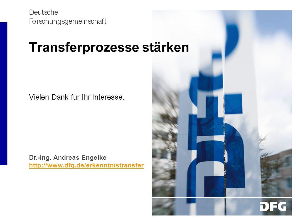 Transferprozesse stärken Vielen Dank für Ihr Interesse. Dr.-Ing. Andreas Engelke http://www.dfg.de/erkenntnistransfer