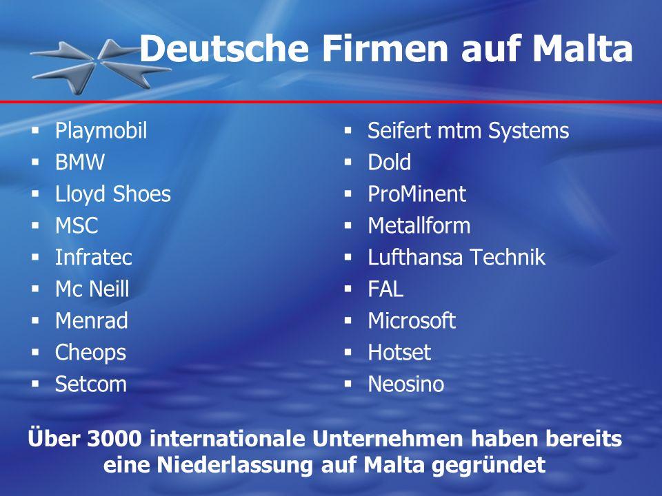 Über 3000 internationale Unternehmen haben bereits eine Niederlassung auf Malta gegründet Playmobil BMW Lloyd Shoes MSC Infratec Mc Neill Menrad Cheop