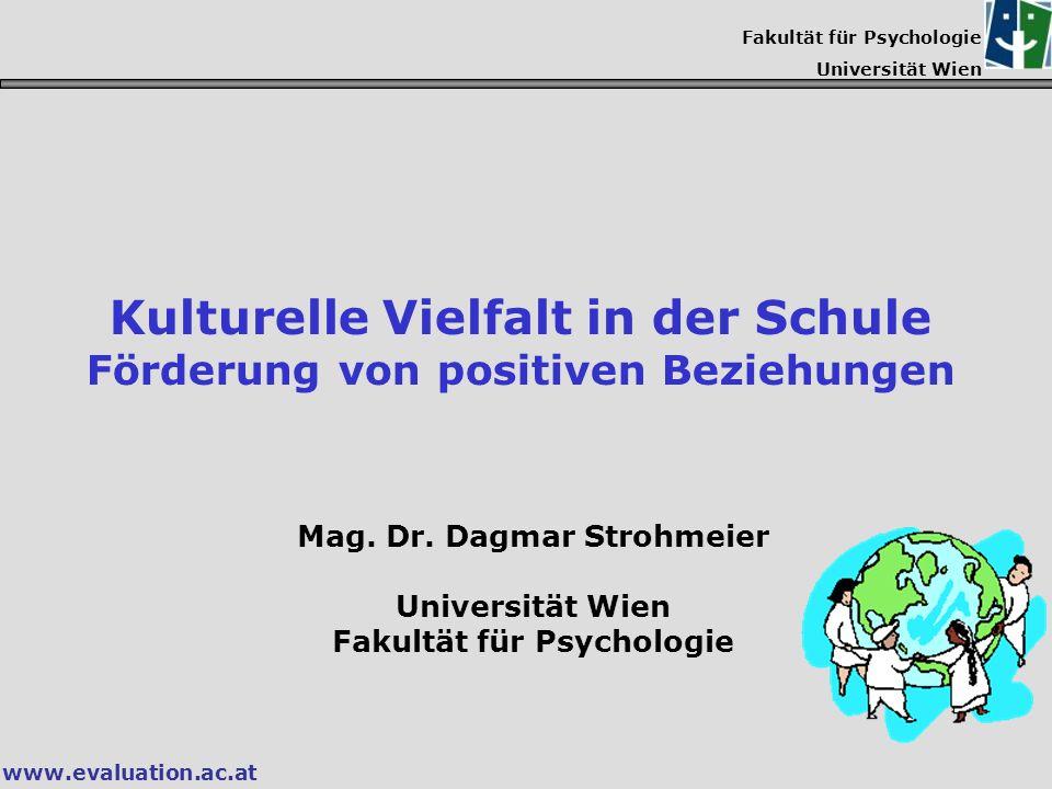 www.evaluation.ac.at Fakultät für Psychologie Universität Wien Kulturelle Vielfalt in der Schule Förderung von positiven Beziehungen Mag.
