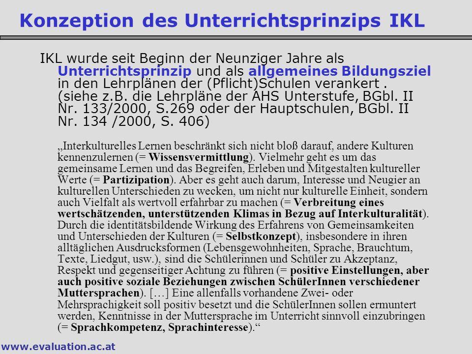 www.evaluation.ac.at IKL wurde seit Beginn der Neunziger Jahre als Unterrichtsprinzip und als allgemeines Bildungsziel in den Lehrplänen der (Pflicht)Schulen verankert.