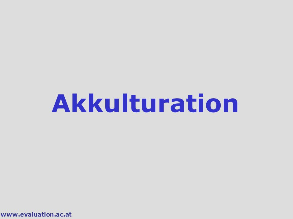 www.evaluation.ac.at Akkulturation