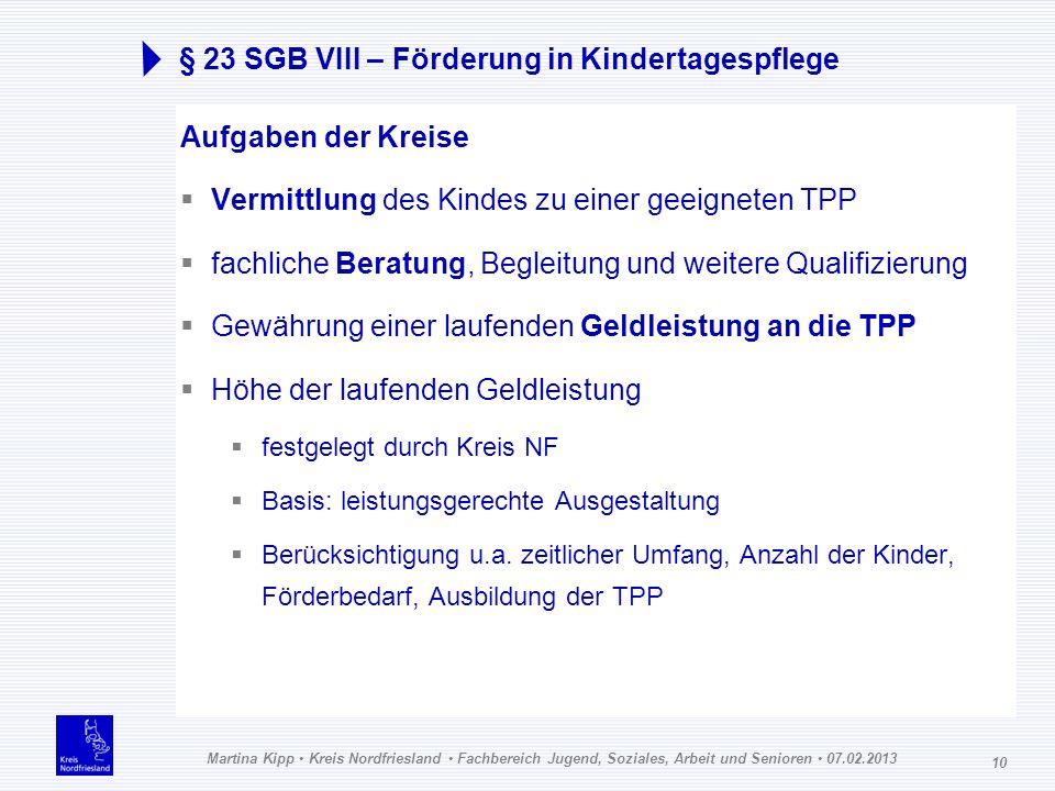 Martina Kipp Kreis Nordfriesland Fachbereich Jugend, Soziales, Arbeit und Senioren 07.02.2013 10 § 23 SGB VIII – Förderung in Kindertagespflege Aufgab