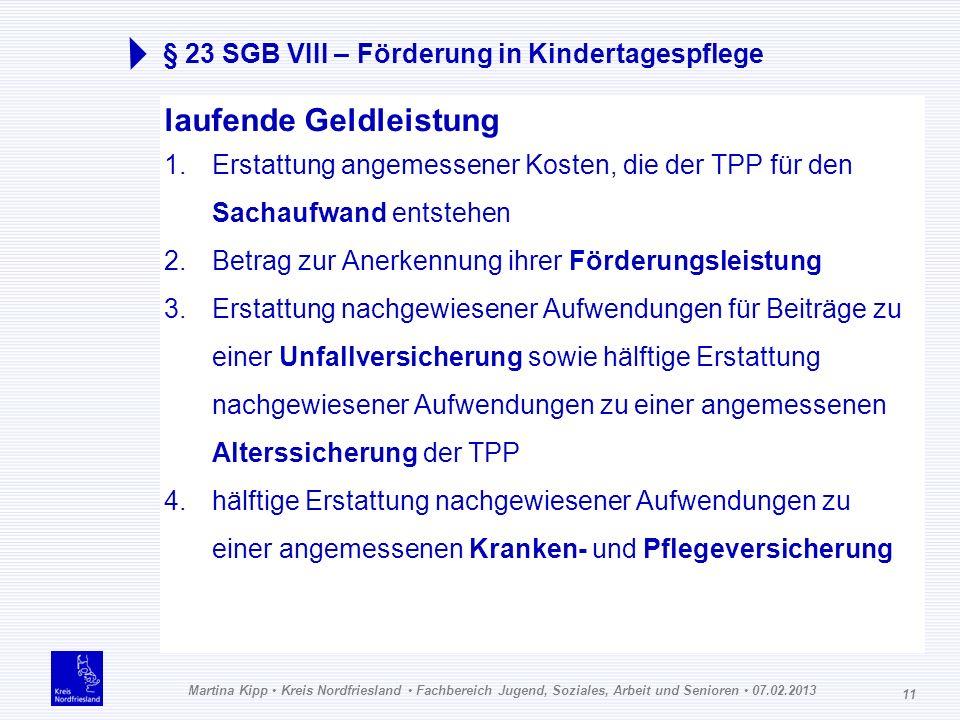 Martina Kipp Kreis Nordfriesland Fachbereich Jugend, Soziales, Arbeit und Senioren 07.02.2013 11 § 23 SGB VIII – Förderung in Kindertagespflege laufen