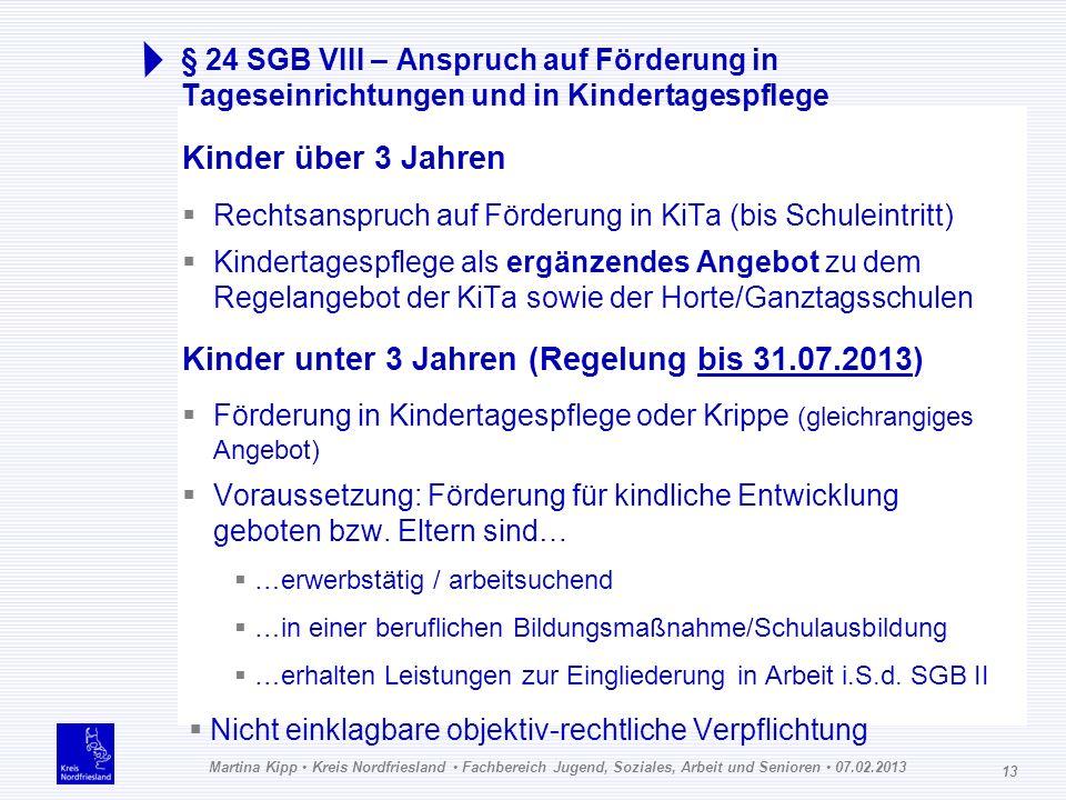 Martina Kipp Kreis Nordfriesland Fachbereich Jugend, Soziales, Arbeit und Senioren 07.02.2013 13 § 24 SGB VIII – Anspruch auf Förderung in Tageseinric
