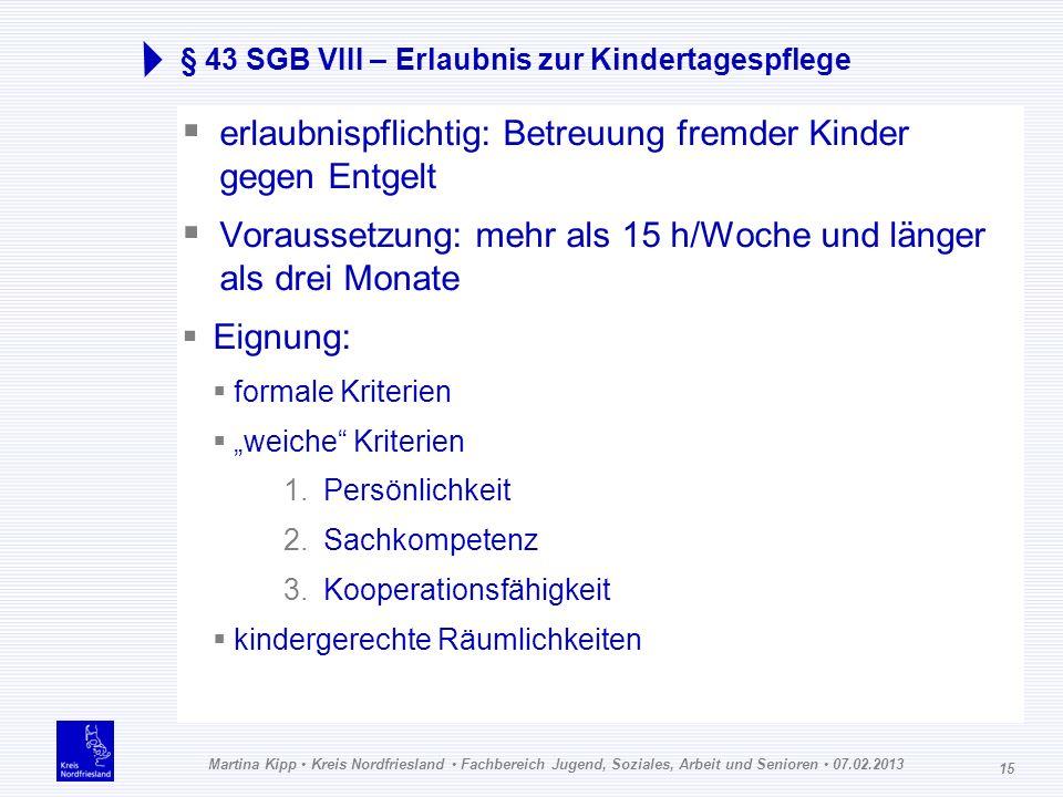Martina Kipp Kreis Nordfriesland Fachbereich Jugend, Soziales, Arbeit und Senioren 07.02.2013 15 § 43 SGB VIII – Erlaubnis zur Kindertagespflege erlau